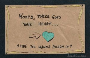 Woops, there goes your heart . . . maybe you wanna follow it? What Happens When Mindfulness Gets Twisted dianaklein.com