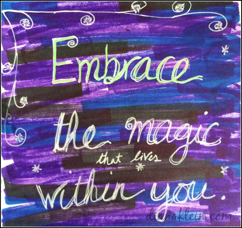 2017-03-31 Embrace the magic that lives within you dianaklein.com